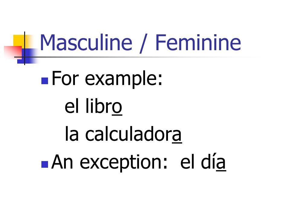 Masculine / Feminine For example: el libro la calculadora