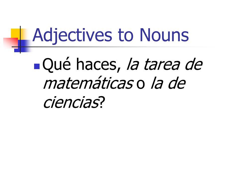 Adjectives to Nouns Qué haces, la tarea de matemáticas o la de ciencias
