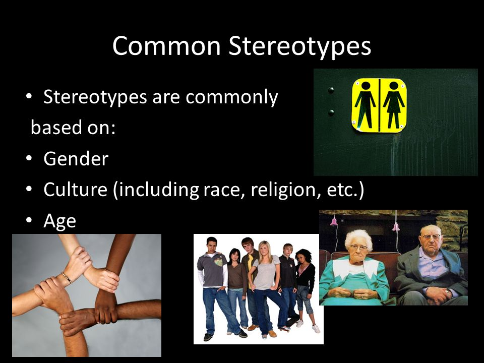 the common stereotypes in society today In short, when one stereotypes, one repeats the cultural mythology already present in a particular society  common racial stereotypes in movies and television.