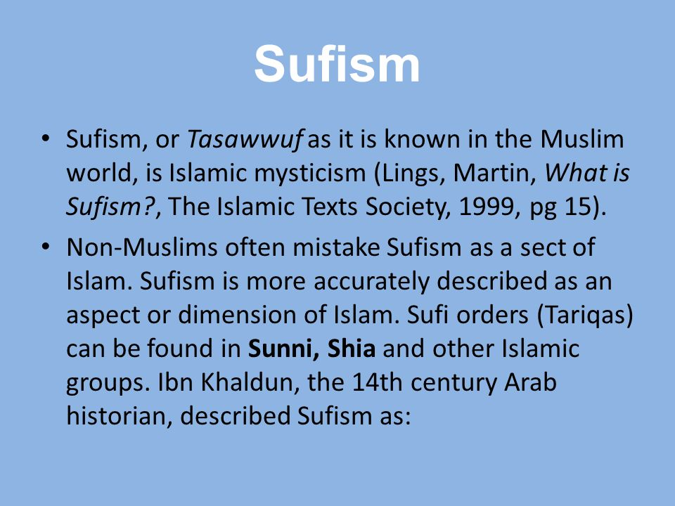 sufi islam: teachers and students essay Sufism is the mystical dimension of islam based on the esoteric, or inner-meaning of its scripture, namely the qur'an sufism's central doctrine is based on a verse of the qur'an in which.