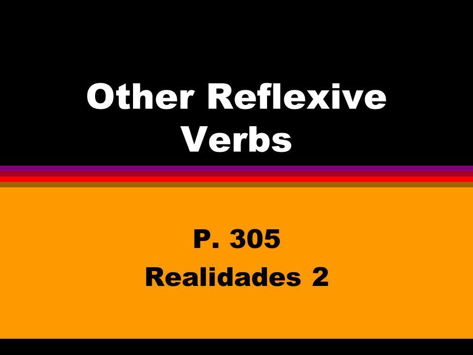 Other Reflexive Verbs P. 305 Realidades 2