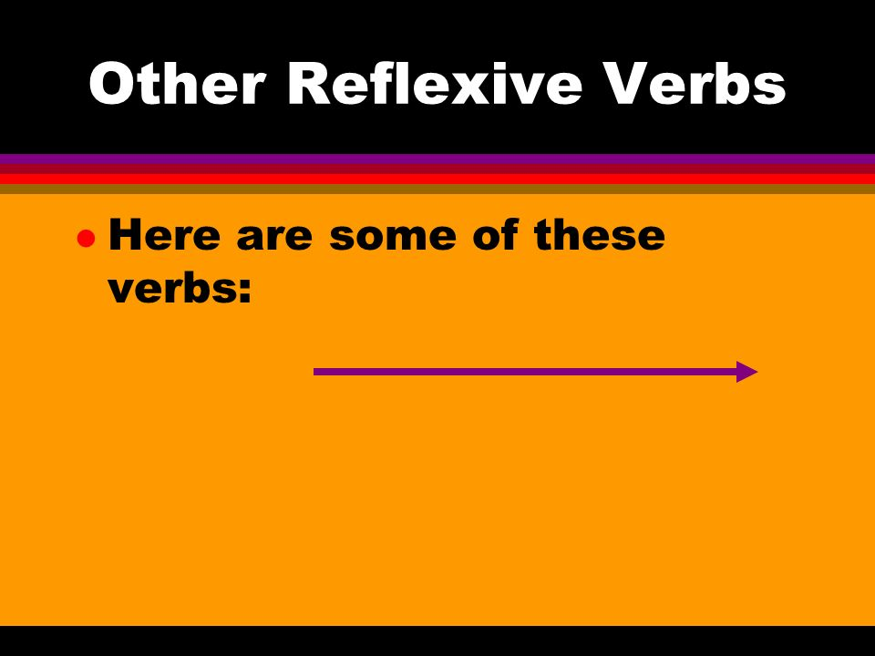 Other Reflexive Verbs Here are some of these verbs: