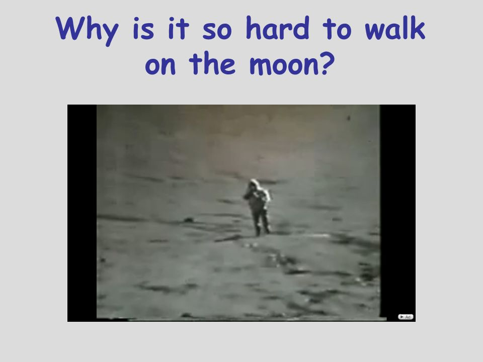 Why is it so hard to walk on the moon