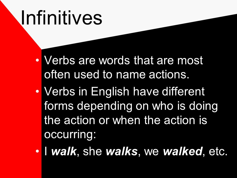 Infinitives Verbs are words that are most often used to name actions.