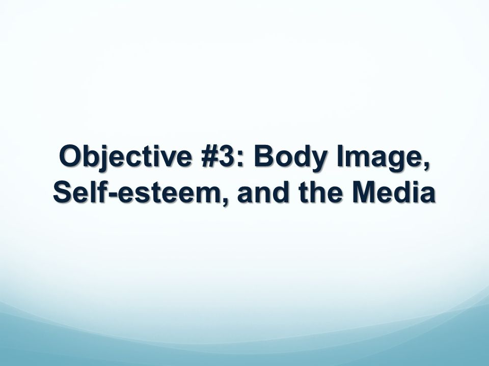 Objective #3: Body Image, Self-esteem, and the Media