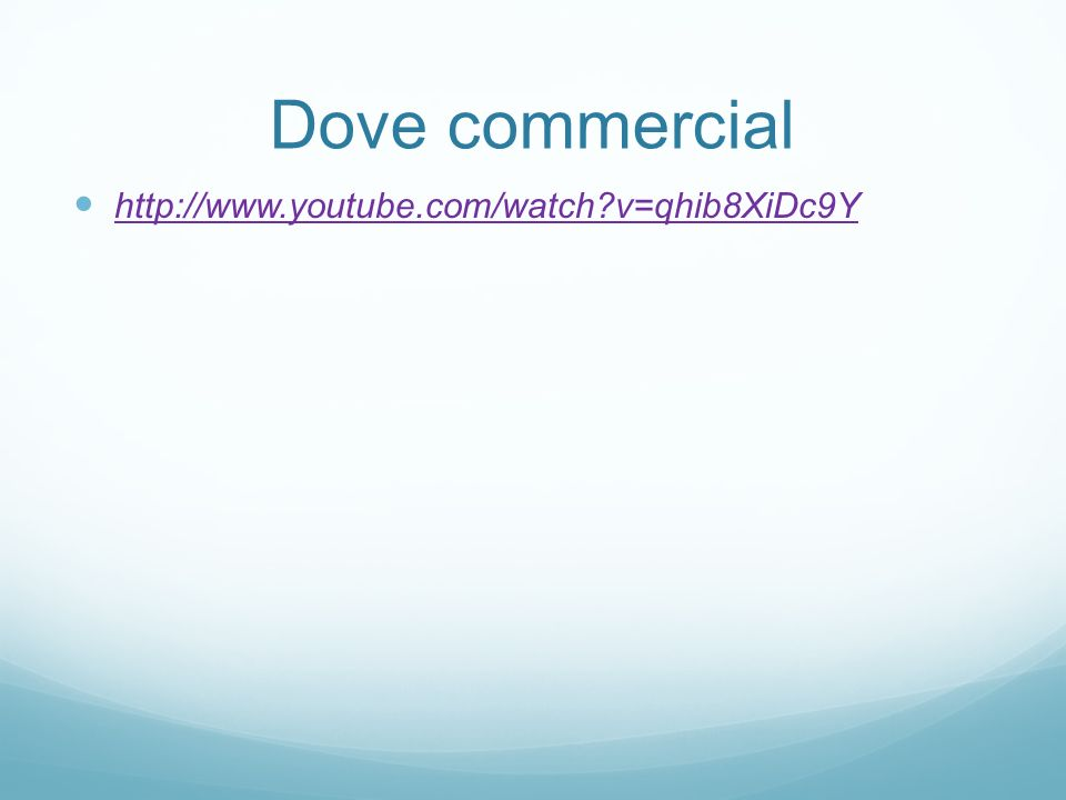 Dove commercial http://www.youtube.com/watch v=qhib8XiDc9Y