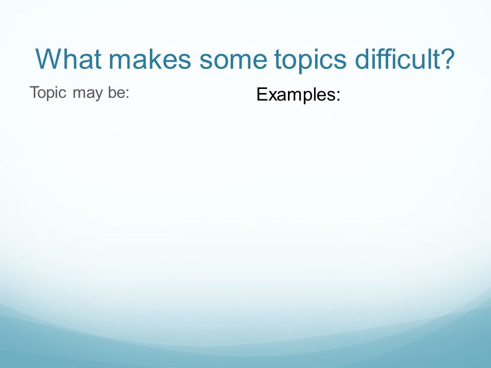 What makes some topics difficult