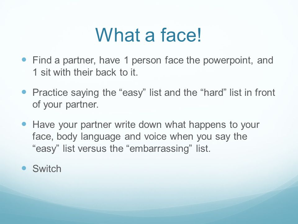 What a face! Find a partner, have 1 person face the powerpoint, and 1 sit with their back to it.