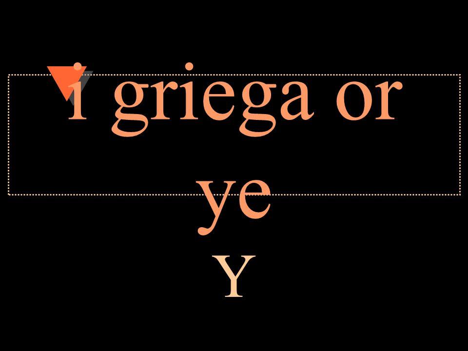 i griega or ye Y