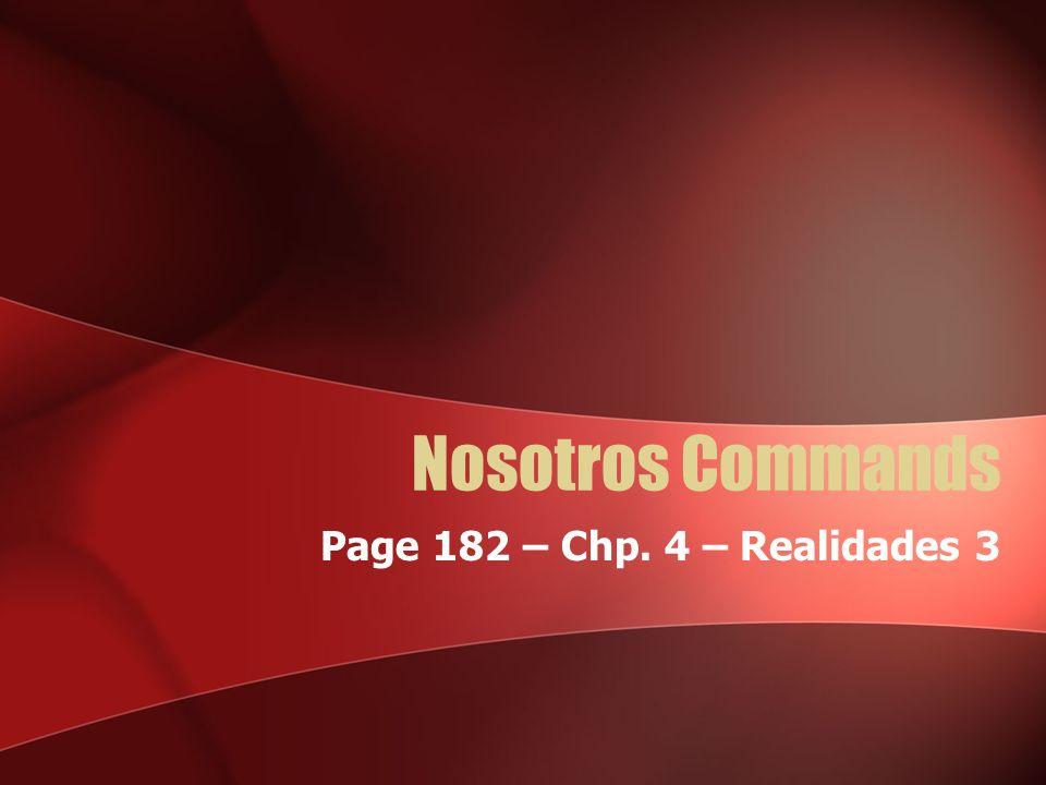 Nosotros Commands Page 182 – Chp. 4 – Realidades 3