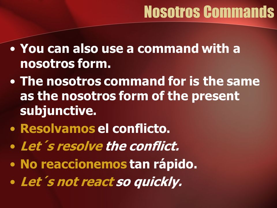 Nosotros Commands You can also use a command with a nosotros form.