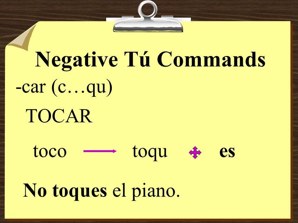 Negative Tú Commands -car (c…qu) TOCAR toco toqu es