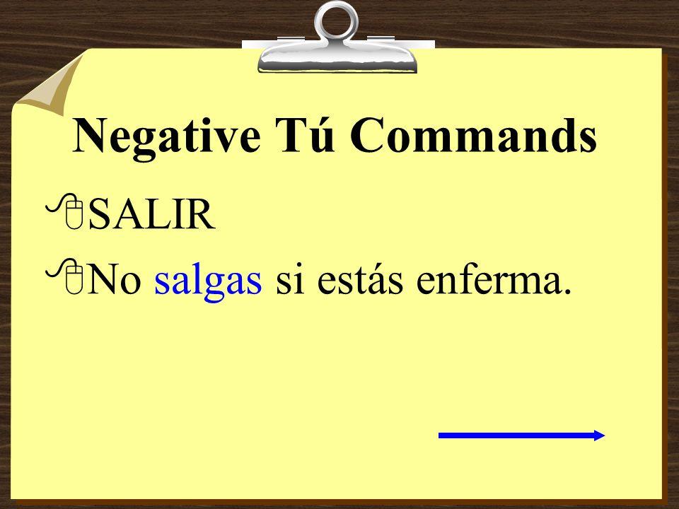 Negative Tú Commands SALIR No salgas si estás enferma.