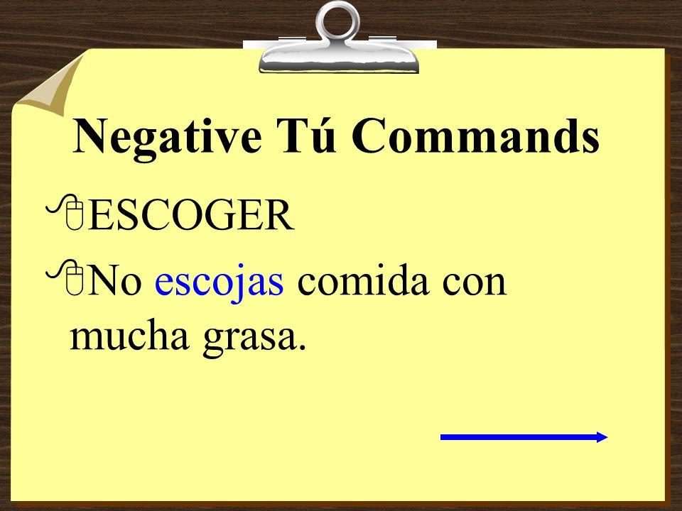 Negative Tú Commands ESCOGER No escojas comida con mucha grasa.