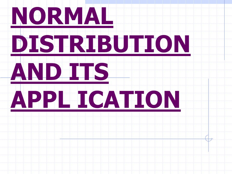 2 NORMAL DISTRIBUTION AND ITS APPL ICATION