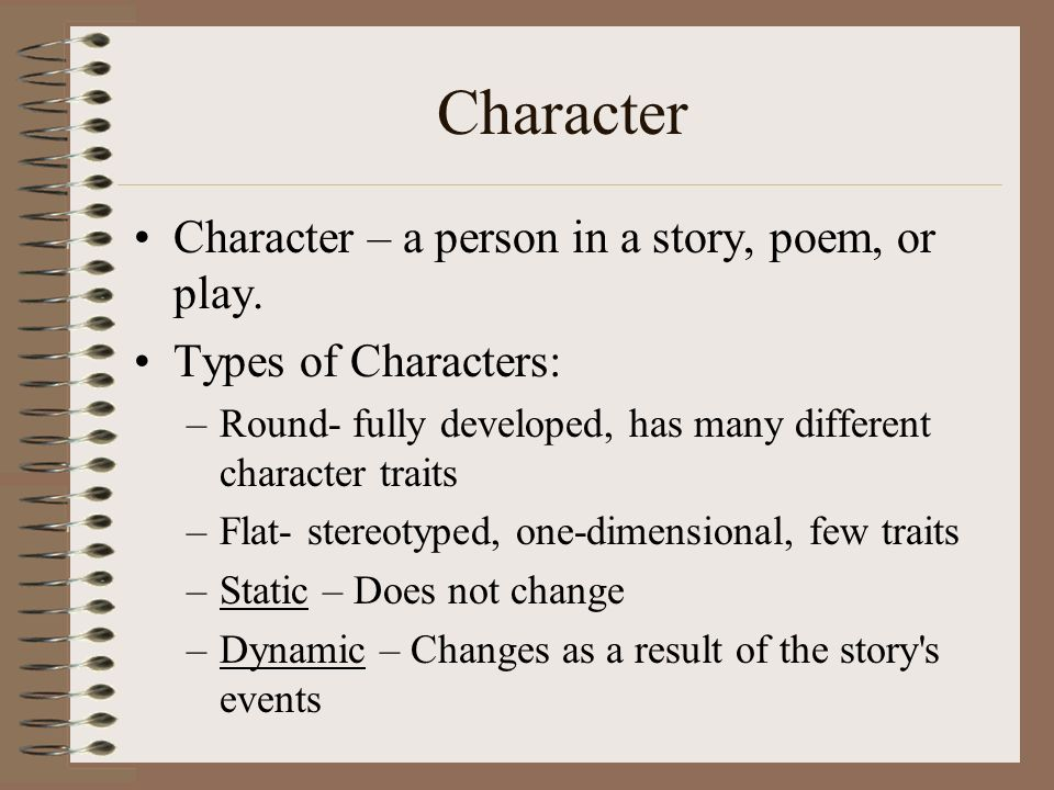 Character Character – a person in a story, poem, or play.