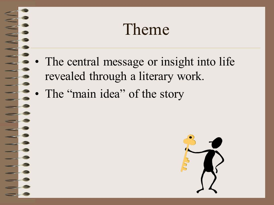 Theme The central message or insight into life revealed through a literary work.