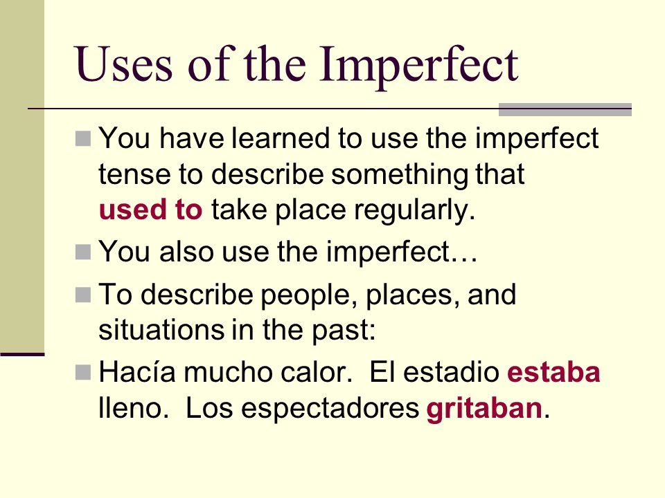 Uses of the Imperfect You have learned to use the imperfect tense to describe something that used to take place regularly.