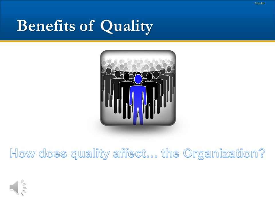 How does quality affect… the Organization
