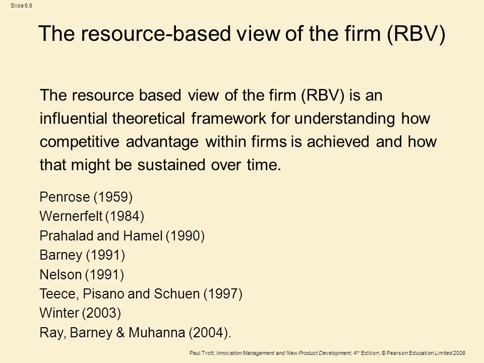 the resource based view rbv of the A resource-based view of the firm 173 if the production of a resource itself or of one of its critical inputs is controlled by a monopolistic group, it will, ceterisparibus, diminish the returns available to the users of the.