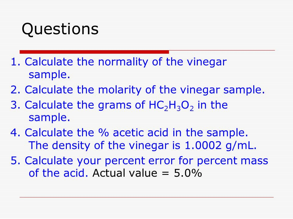 the molar concentration of acetic acid in a sample of vinegar Vinegar is a common household item containing acetic acid as well as some other chemicals this experiment is designed to determine the molar concentration of acetic acid in a sample of vinegar by titrating it with a standard solution of naoh by adding the sodium hydroxide, which is a basic .