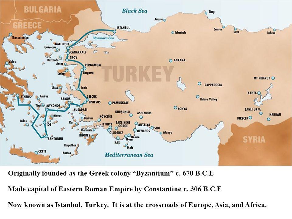 Originally founded as the Greek colony Byzantium c. 670 B.C.E