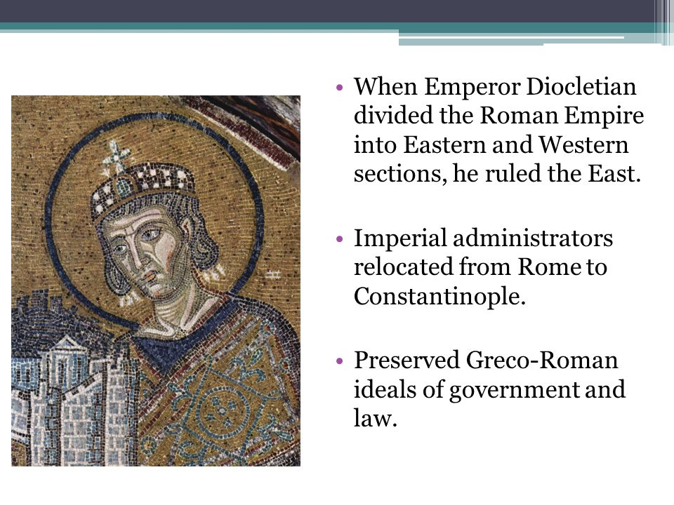 When Emperor Diocletian divided the Roman Empire into Eastern and Western sections, he ruled the East.