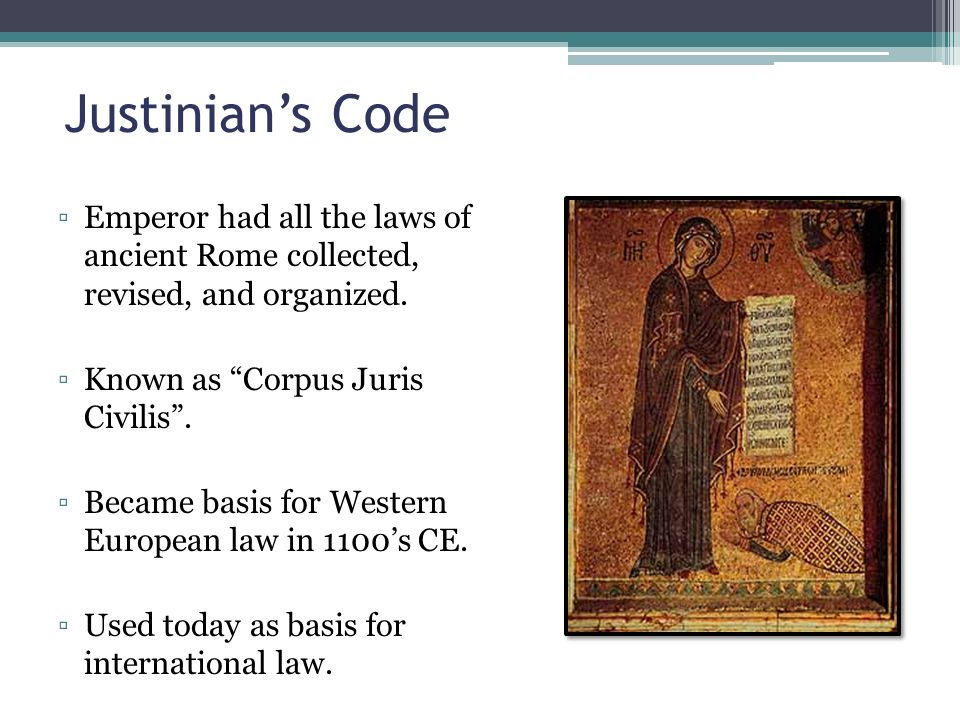 Justinian's Code Emperor had all the laws of ancient Rome collected, revised, and organized. Known as Corpus Juris Civilis .