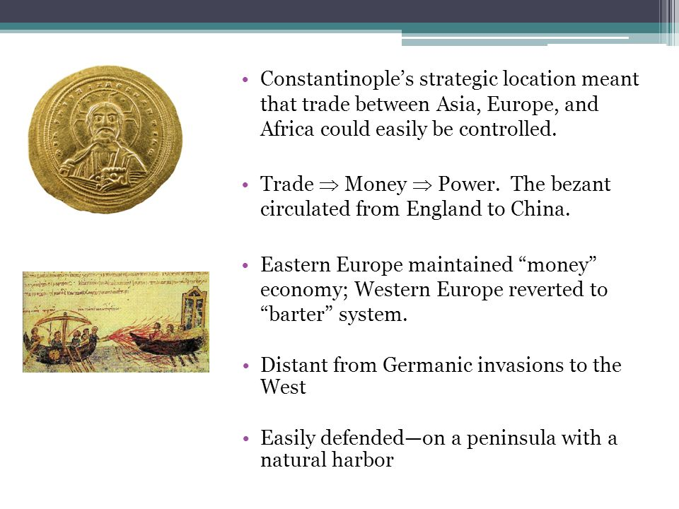 Constantinople's strategic location meant that trade between Asia, Europe, and Africa could easily be controlled.