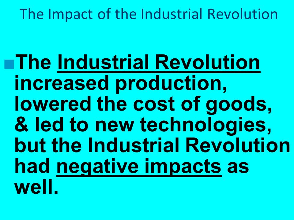 the impacts of the industrial revolution The industrial revolution changed america in profound ways first, it made america a nation of city-dwellers without cars, people needed to live close to their workplaces this led to.