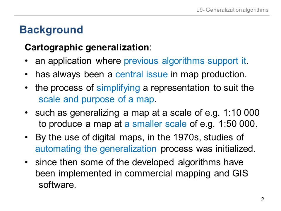 cartographic generalisation In order to produce the cartographic database (cd) for a certain scale, cartographic generalisation of the td of corresponding scale should be performed.