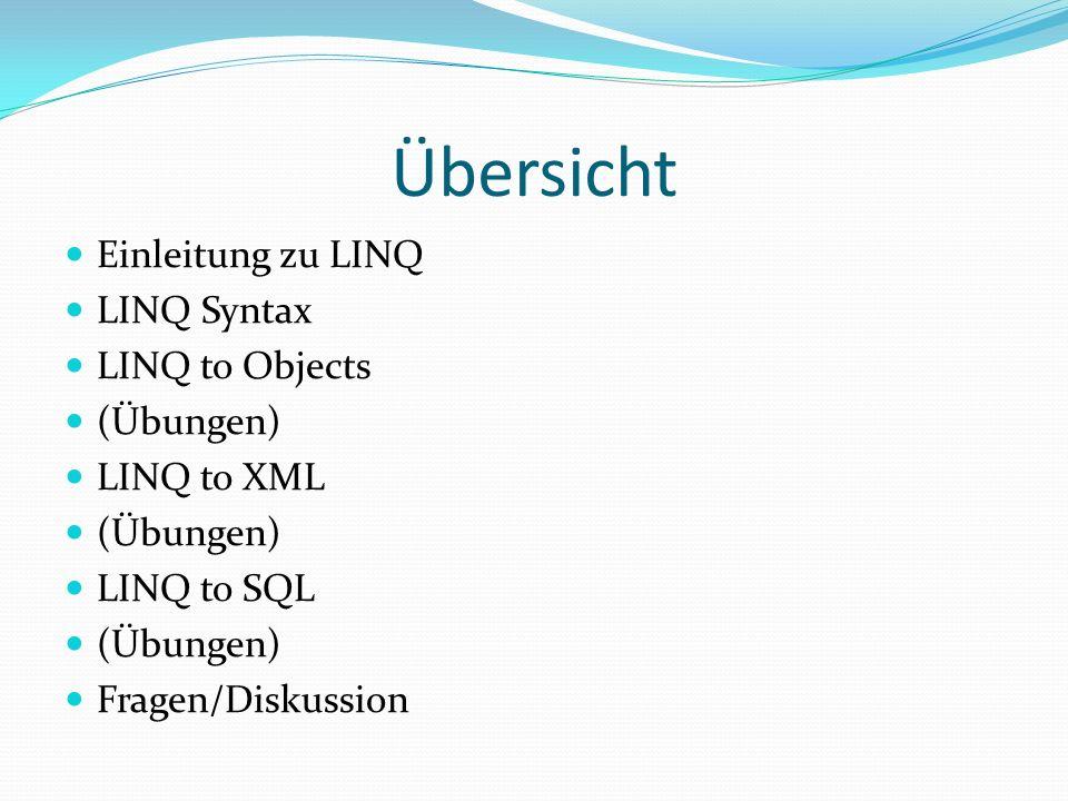 Übersicht Einleitung zu LINQ LINQ Syntax LINQ to Objects (Übungen)