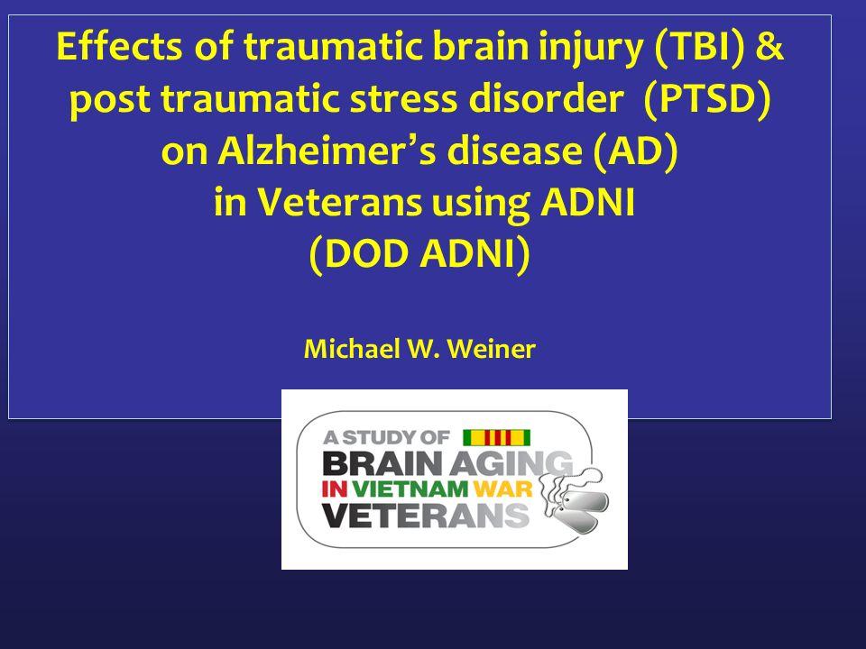 Effects of traumatic brain injury (TBI) & post traumatic stress disorder  (PTSD) on Alzheimer's disease (AD) in Veterans using ADNI (DOD ADNI)  Michael