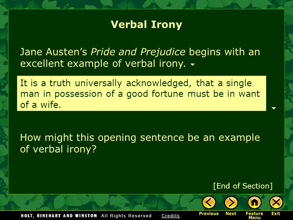 Verbal Irony Jane Austen's Pride and Prejudice begins with an excellent example of verbal irony.