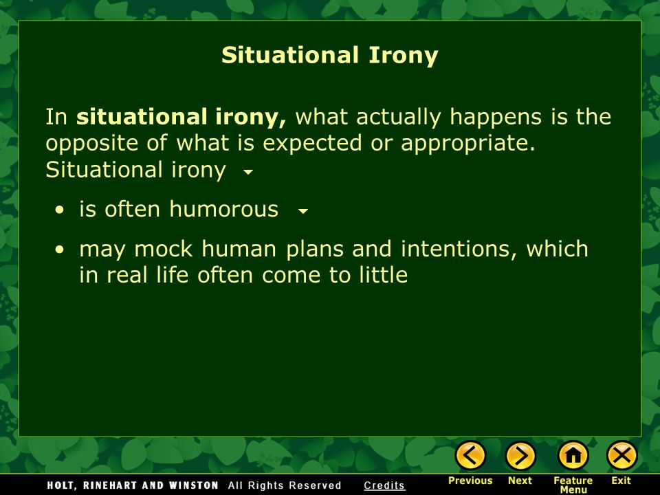 Situational Irony In situational irony, what actually happens is the opposite of what is expected or appropriate. Situational irony.