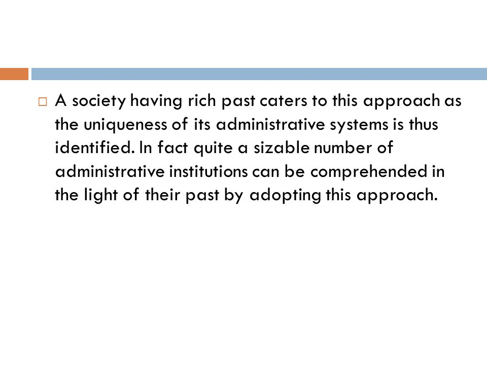 A society having rich past caters to this approach as the uniqueness of its administrative systems is thus identified.