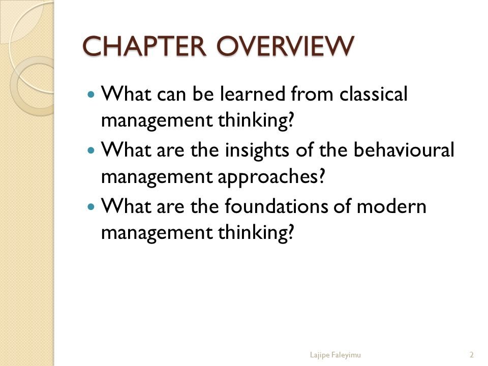 CHAPTER OVERVIEW What can be learned from classical management thinking What are the insights of the behavioural management approaches
