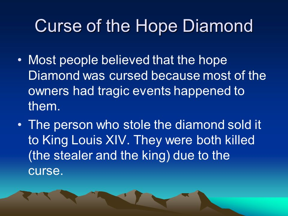 the curse of the hope diamond The hope diamond curse story is in some ways a morality fable about the cardinal sin of greed the original thief, according to legend, died a slow and painful death, while the later owners, oblivious to the curse until it was too late, suffered as well.