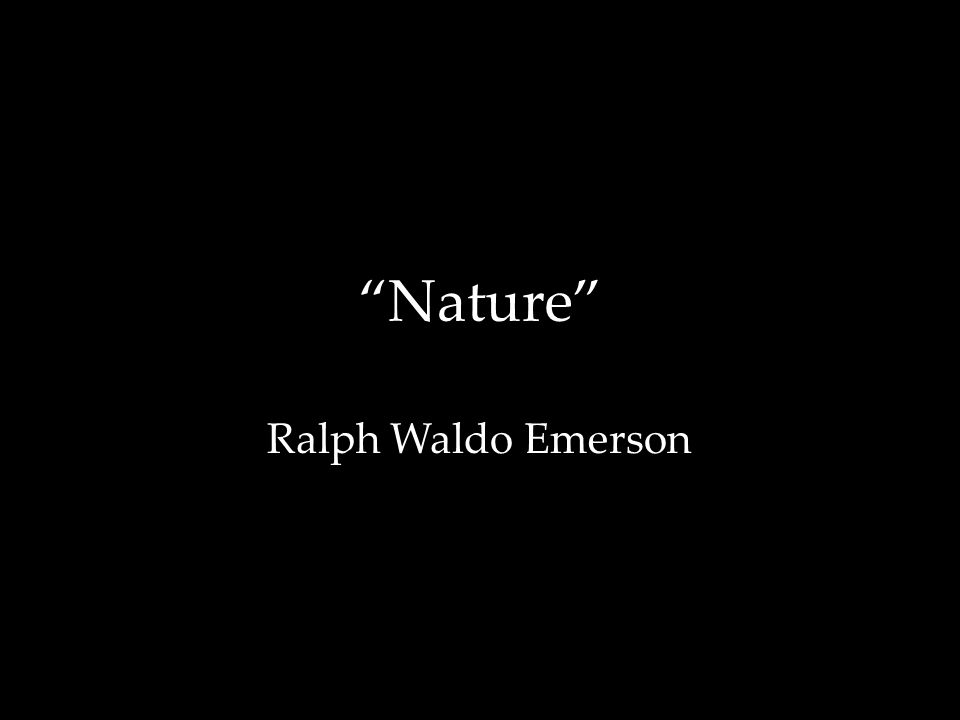 nature essay ralph waldo emerson Nature ralph waldo emerson ralph waldo emerson (1803-1882) (1803american essayist, philosopher and poet born into a clergyman family and embracing the.