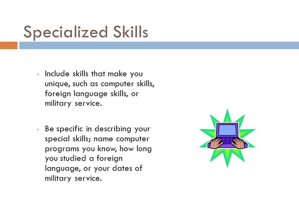 Specialized Skills Include Skills That Make You Unique, Such As Computer  Skills, Foreign Language  Skills To Include In Resume