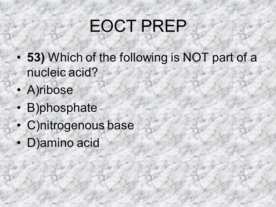 EOCT PREP 53) Which of the following is NOT part of a nucleic acid