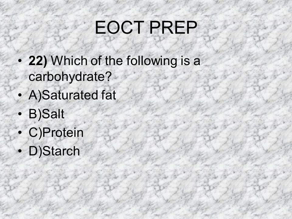 EOCT PREP 22) Which of the following is a carbohydrate