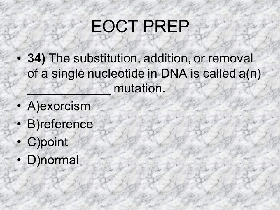 EOCT PREP 34) The substitution, addition, or removal of a single nucleotide in DNA is called a(n) ____________ mutation.