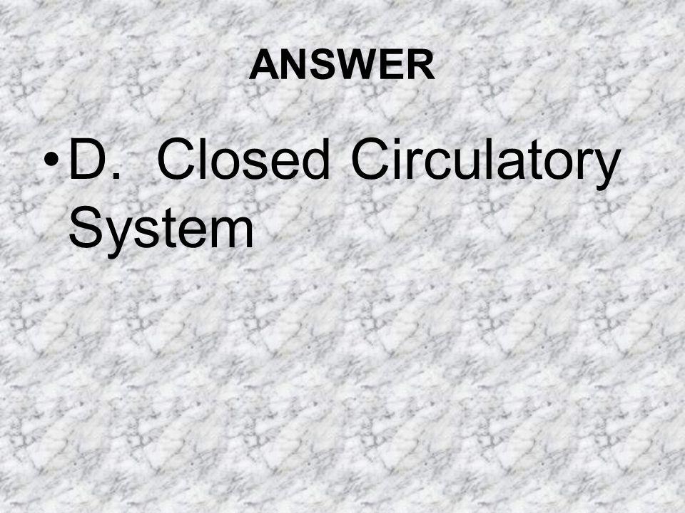 D. Closed Circulatory System