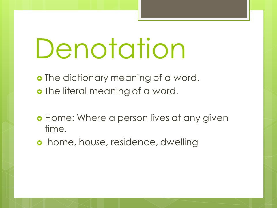 Denotation The dictionary meaning of a word.