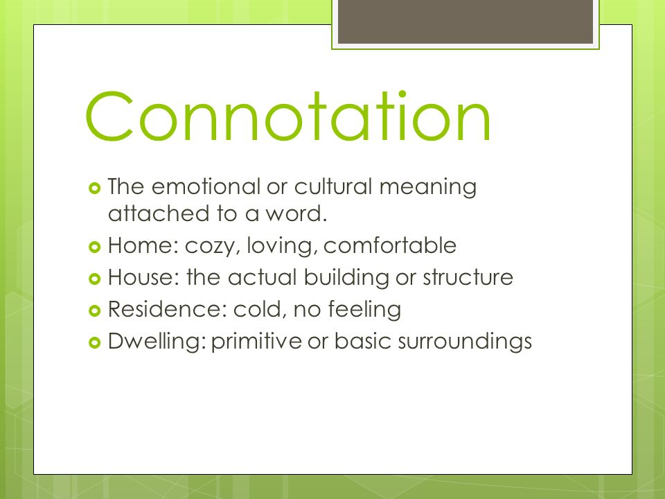 Connotation The emotional or cultural meaning attached to a word.