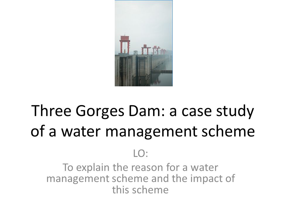 case study of the three gorges dam The history of the three gorges dam great plans are afoot: a bridge will fly to span the north and south, turning a deep chasm into a thoroughfare.