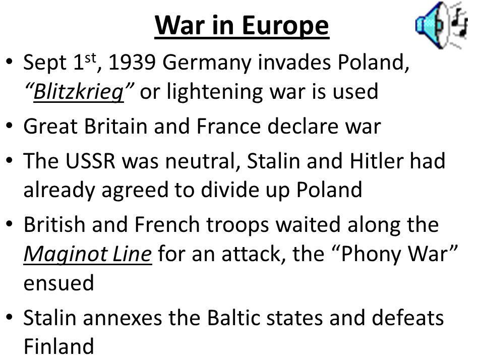 War in Europe Sept 1st, 1939 Germany invades Poland, Blitzkrieg or lightening war is used. Great Britain and France declare war.