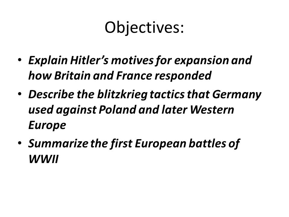 Objectives: Explain Hitler's motives for expansion and how Britain and France responded.