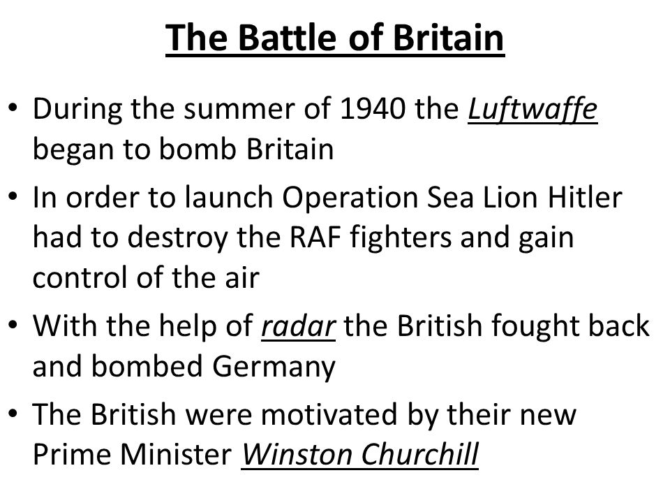 The Battle of Britain During the summer of 1940 the Luftwaffe began to bomb Britain.